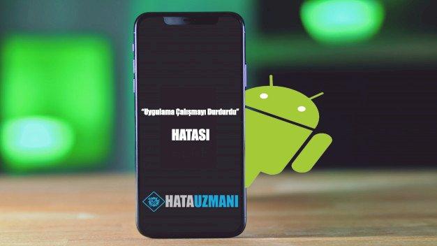 Android  Çalışmayı Durdurdu Hatası Çözümü