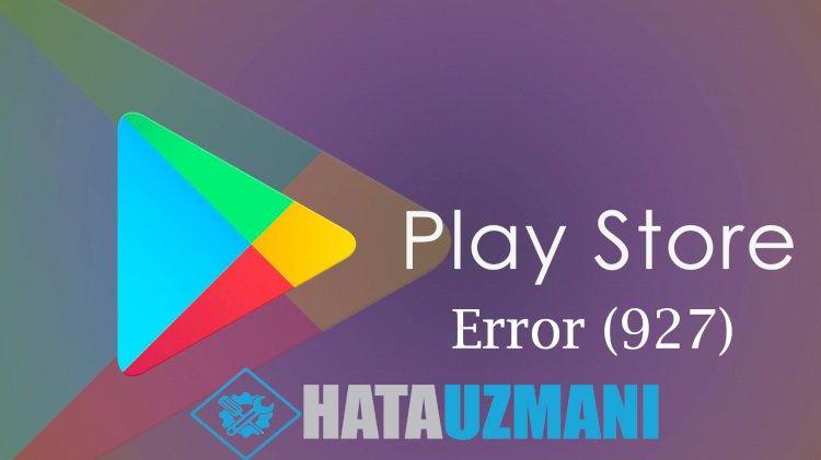 Google Play Store (927) hatası