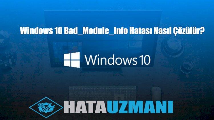 Windows 10 Bad_Module_Info Hatası Çözümü