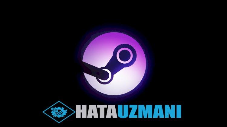 Steam Açılmama Sorununa Kesin Çözüm