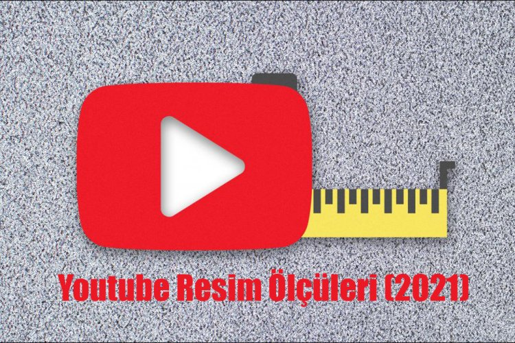 Youtube Resim Ölçüleri (2021)