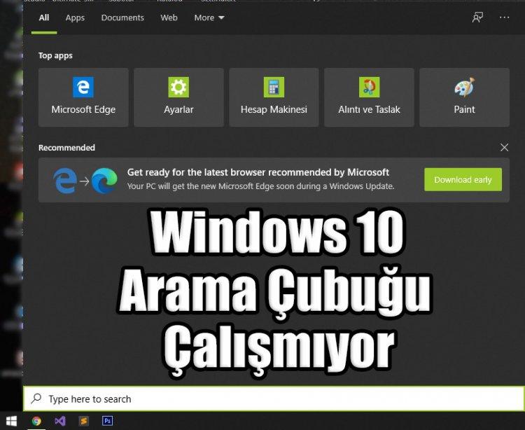 Windows 10 Arama Çubuğu Çalışmıyor Sorunu Çözümü